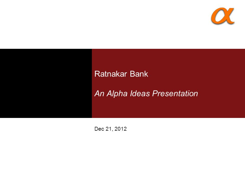Ratnakar Bank An Alpha Ideas Presentation Dec 21, 2012
