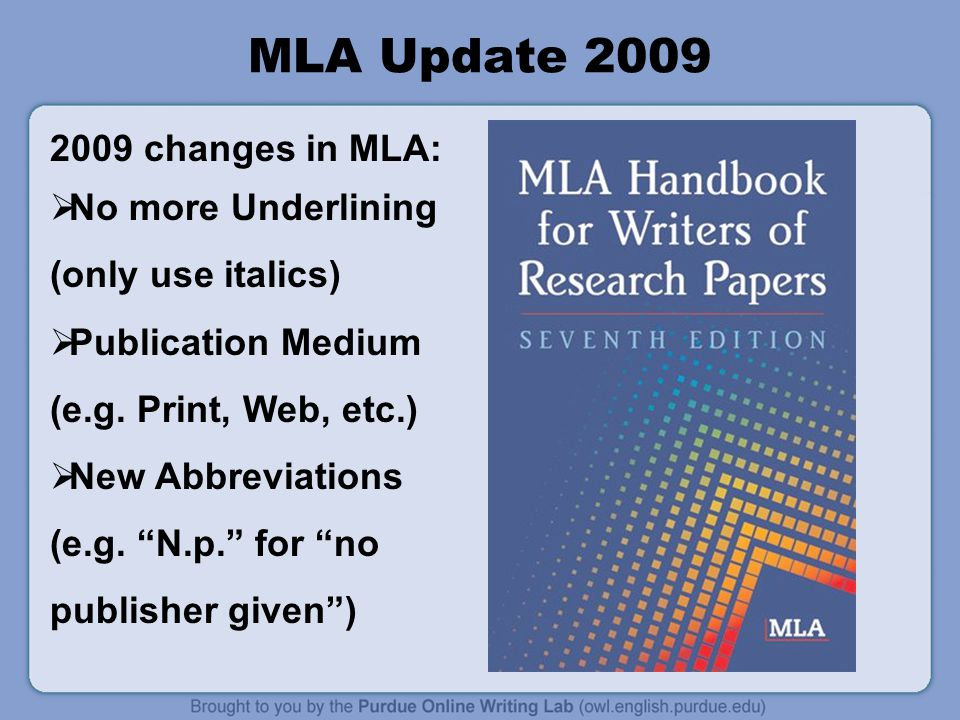 MLA Update 2009 2009 changes in MLA:  No more Underlining (only use italics)  Publication Medium (e.g.