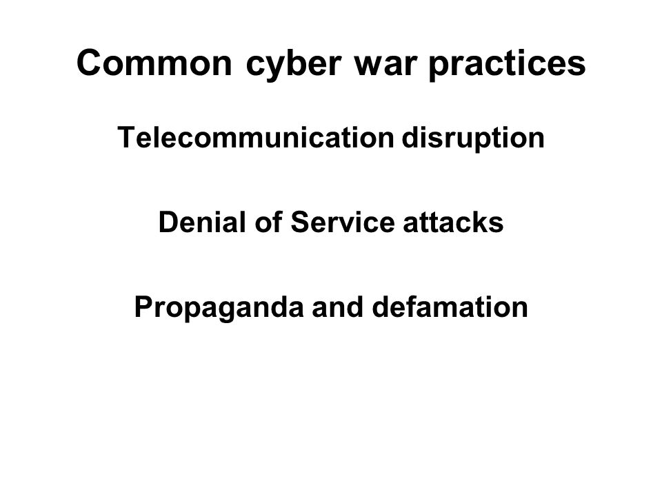 Common cyber war practices Telecommunication disruption Denial of Service attacks Propaganda and defamation
