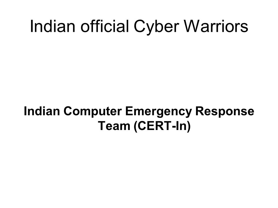 Indian official Cyber Warriors Indian Computer Emergency Response Team (CERT-In)