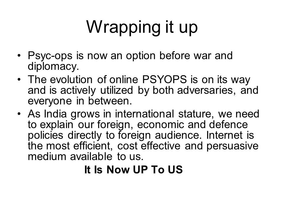 Wrapping it up Psyc-ops is now an option before war and diplomacy.