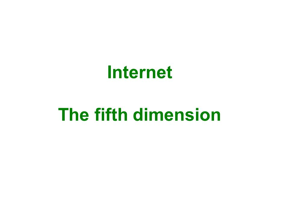 Internet The fifth dimension