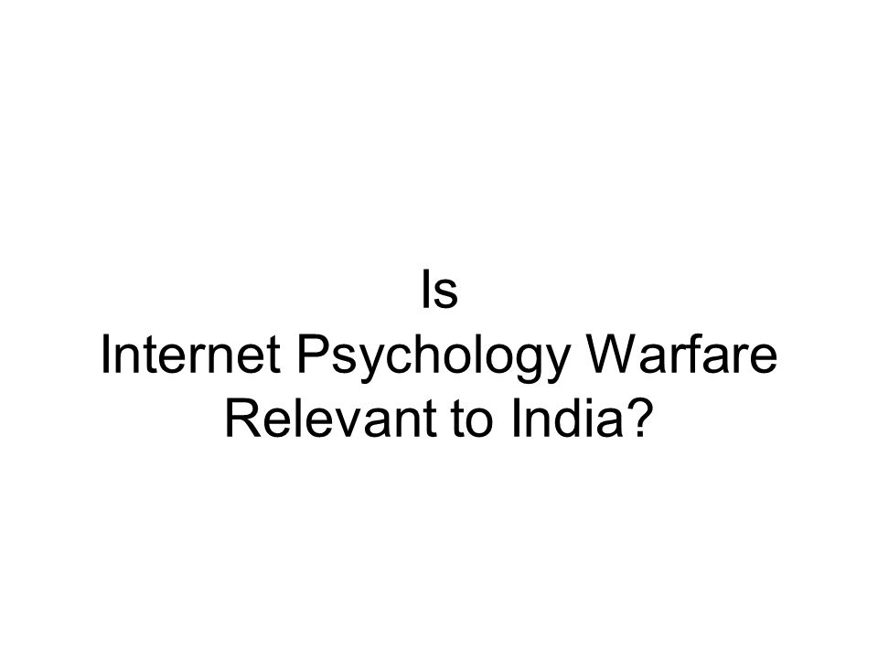Is Internet Psychology Warfare Relevant to India
