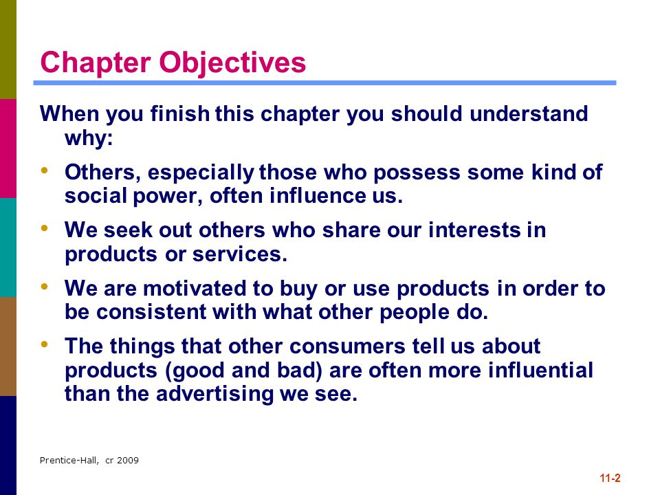 Prentice-Hall, cr 2009 11-3 Chapter Objectives (cont.) Online technologies are accelerating the impact of word-of-mouth communication.