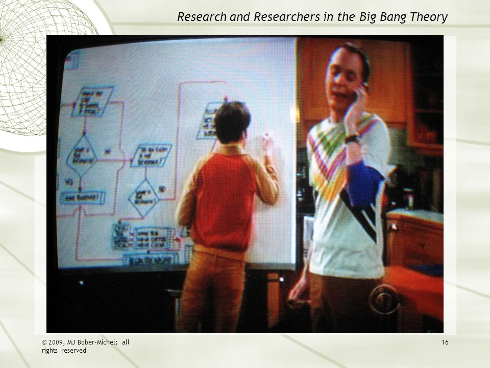 Research and Researchers in the Big Bang Theory © 2009, MJ Bober-Michel; all rights reserved 16