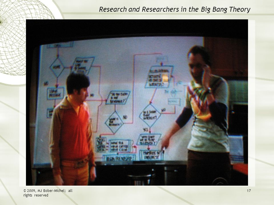 Research and Researchers in the Big Bang Theory © 2009, MJ Bober-Michel; all rights reserved 17