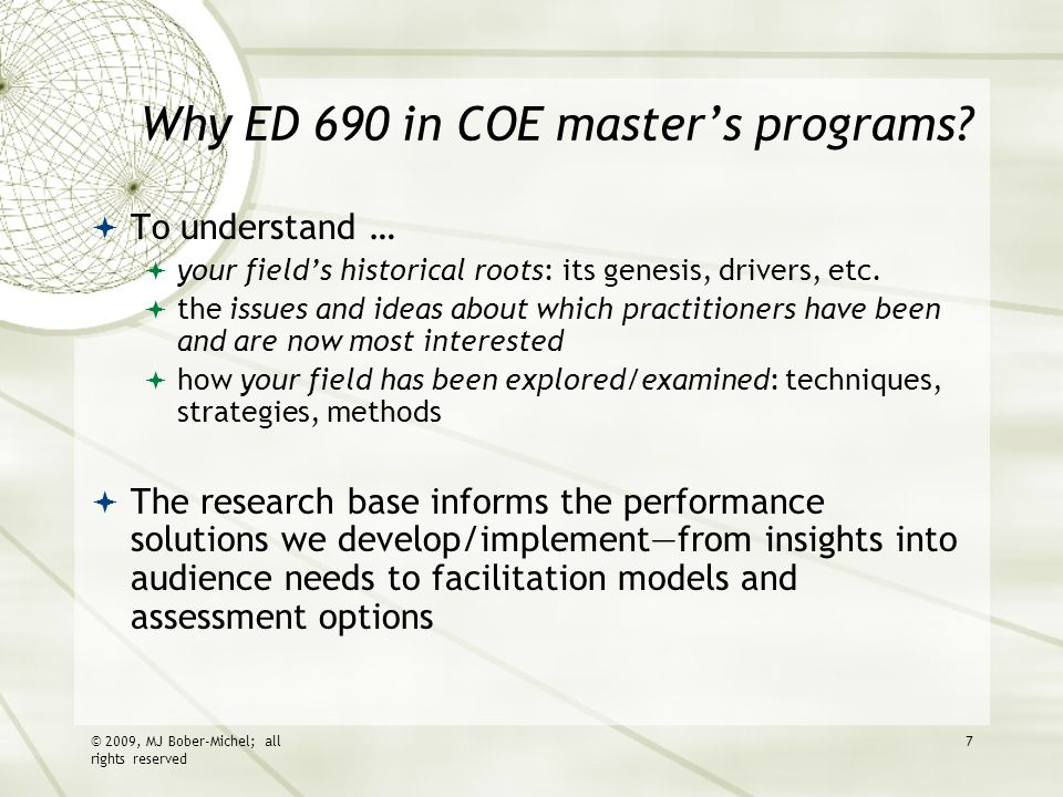 Why ED 690 in COE master's programs?  To understand …  your field's historical roots: its genesis, drivers, etc.  the issues and ideas about which