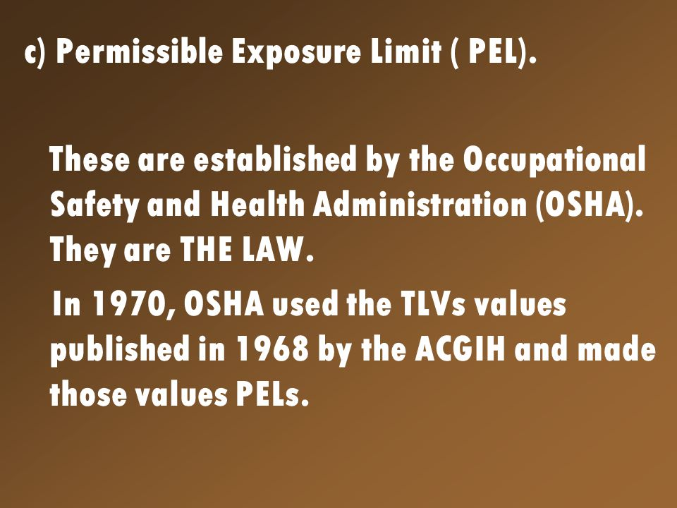 In 1989, OSHA revised its list of PEL by adopting the ACGIH 1987-88 TLVs with a few exceptions.