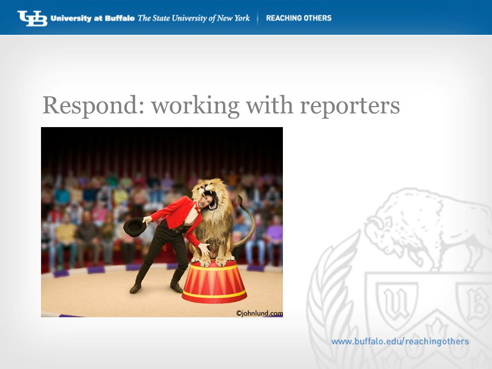 Respond: working with reporters