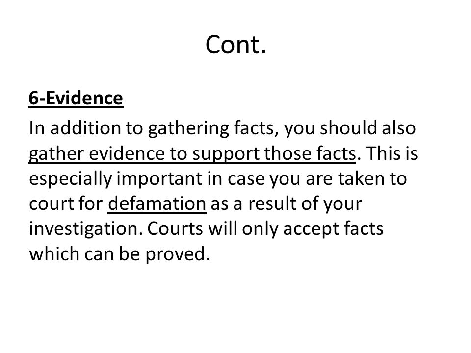 Cont. 6-Evidence In addition to gathering facts, you should also gather evidence to support those facts. This is especially important in case you are