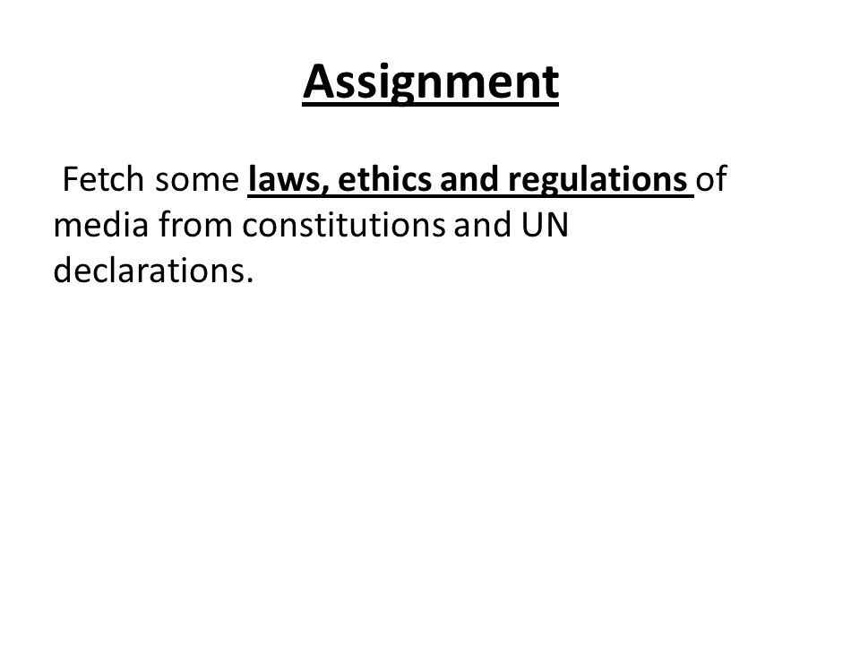 Assignment Fetch some laws, ethics and regulations of media from constitutions and UN declarations.
