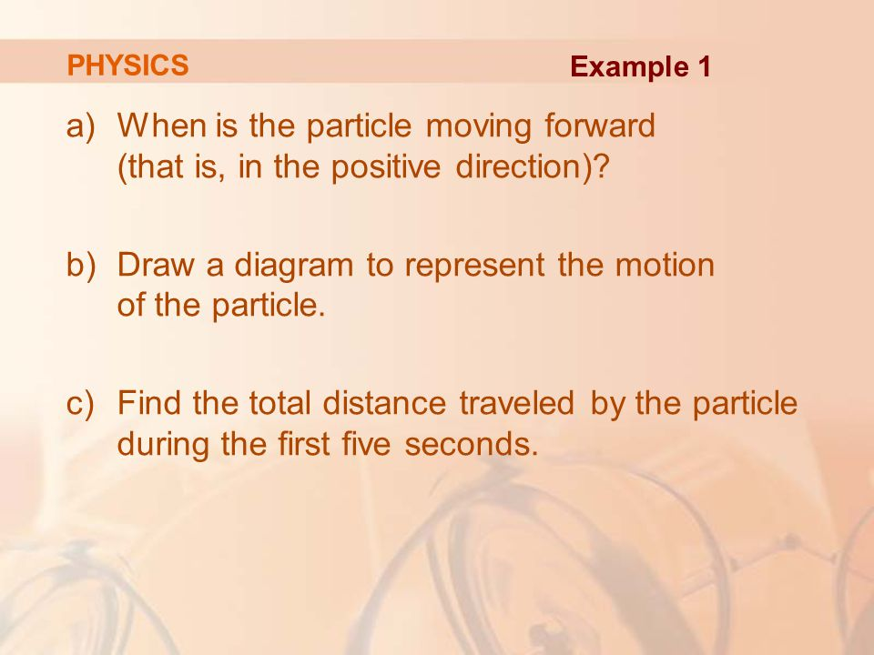 a)When is the particle moving forward (that is, in the positive direction).