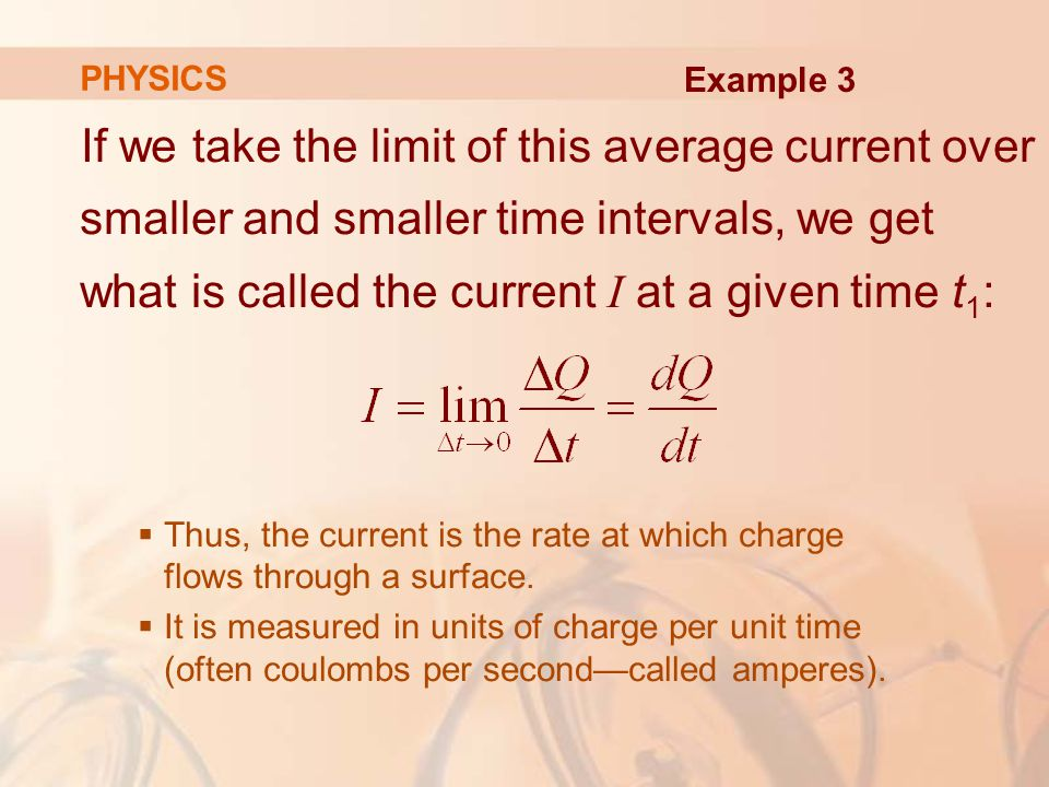 If we take the limit of this average current over smaller and smaller time intervals, we get what is called the current I at a given time t 1 :  Thus, the current is the rate at which charge flows through a surface.