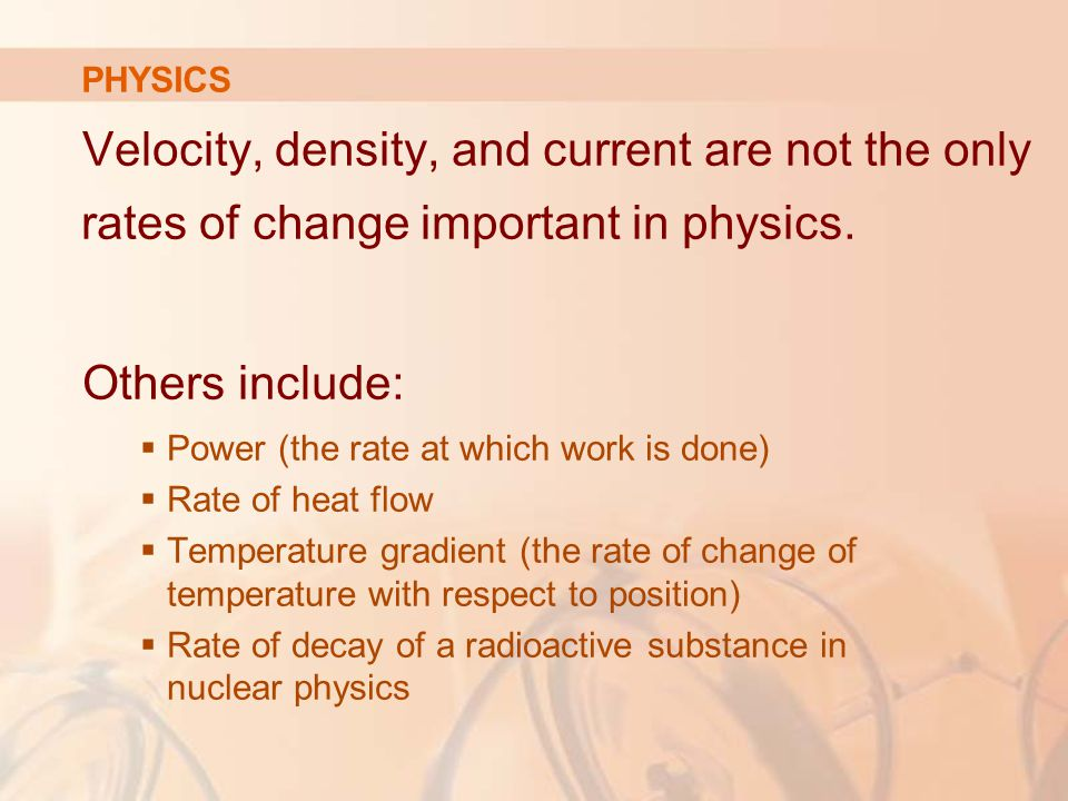 Velocity, density, and current are not the only rates of change important in physics.