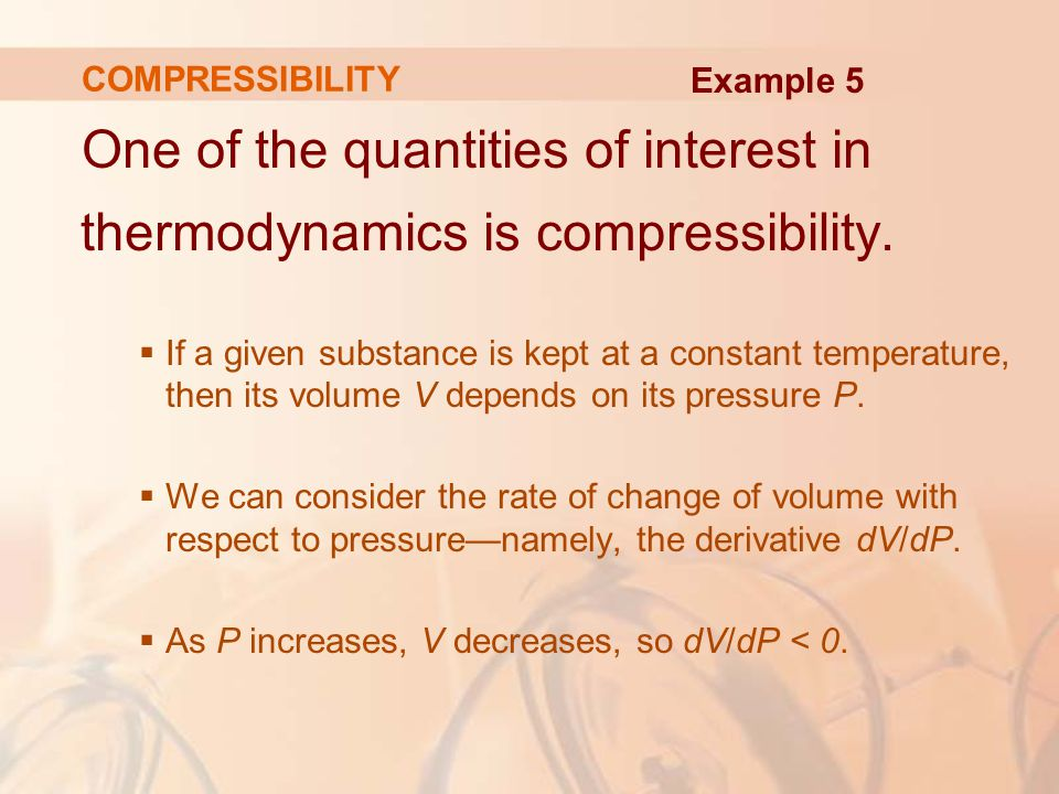 One of the quantities of interest in thermodynamics is compressibility.