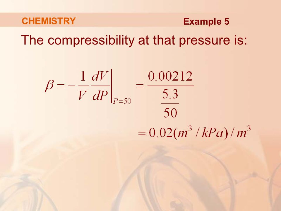 The compressibility at that pressure is: CHEMISTRY Example 5