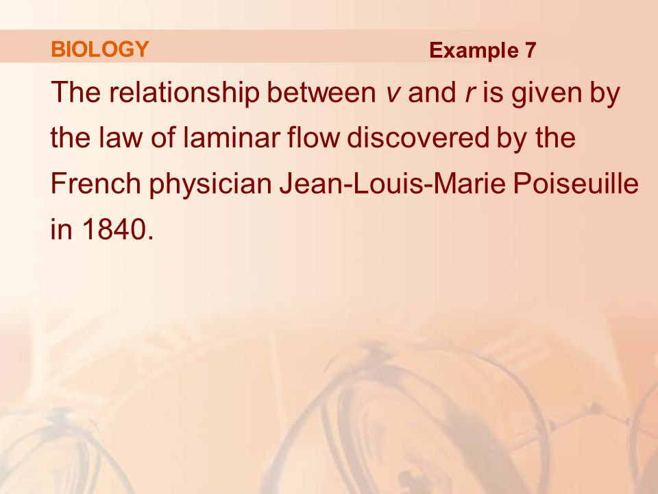 The relationship between v and r is given by the law of laminar flow discovered by the French physician Jean-Louis-Marie Poiseuille in 1840.
