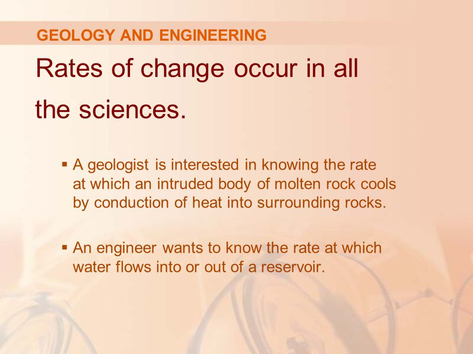 GEOLOGY AND ENGINEERING Rates of change occur in all the sciences.