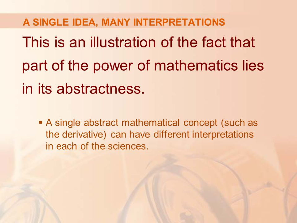 This is an illustration of the fact that part of the power of mathematics lies in its abstractness.