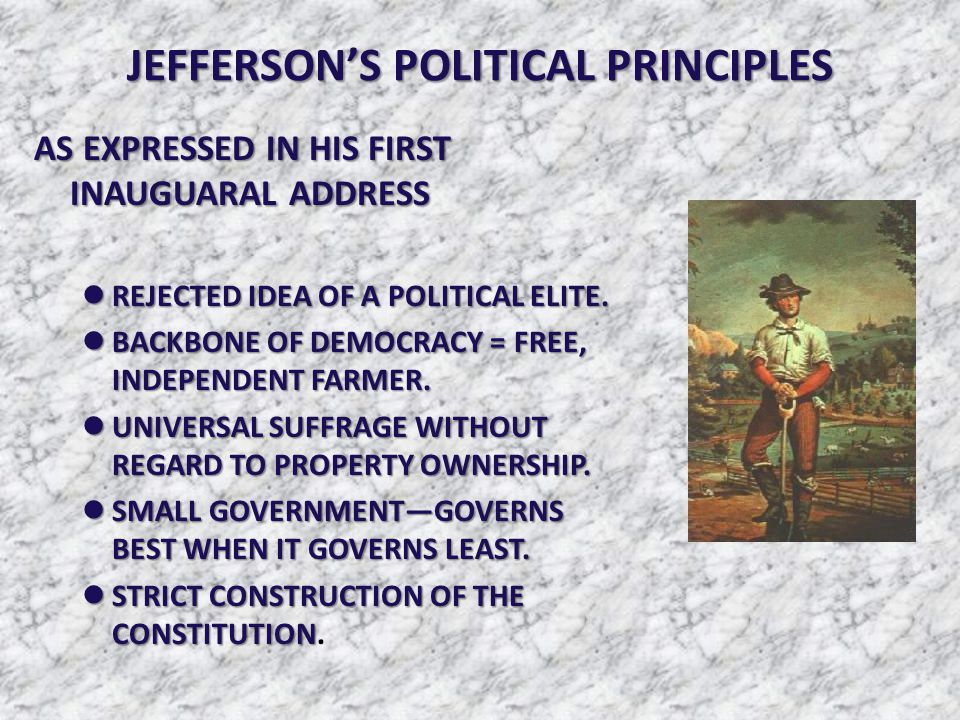 JEFFERSON'S POLITICAL PRINCIPLES AS EXPRESSED IN HIS FIRST INAUGUARAL ADDRESS REJECTED IDEA OF A POLITICAL ELITE. REJECTED IDEA OF A POLITICAL ELITE.