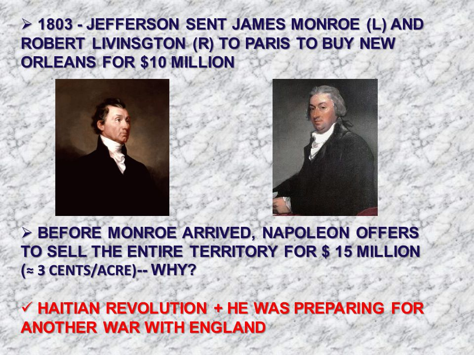  1803 - JEFFERSON SENT JAMES MONROE (L) AND ROBERT LIVINSGTON (R) TO PARIS TO BUY NEW ORLEANS FOR $10 MILLION  BEFORE MONROE ARRIVED, NAPOLEON OFFER