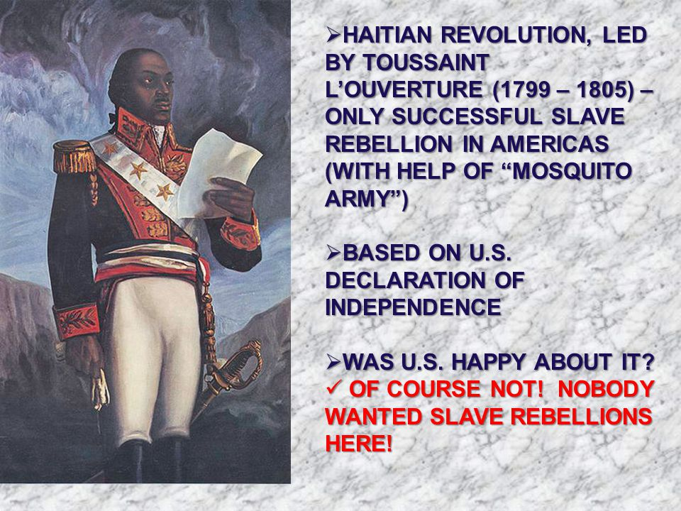 " HAITIAN REVOLUTION, LED BY TOUSSAINT L'OUVERTURE (1799 – 1805) – ONLY SUCCESSFUL SLAVE REBELLION IN AMERICAS (WITH HELP OF ""MOSQUITO ARMY"")  BASED"
