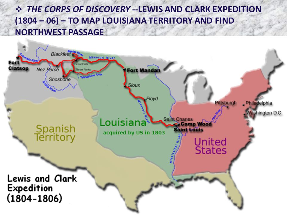  THE CORPS OF DISCOVERY --LEWIS AND CLARK EXPEDITION (1804 – 06) – TO MAP LOUISIANA TERRITORY AND FIND NORTHWEST PASSAGE