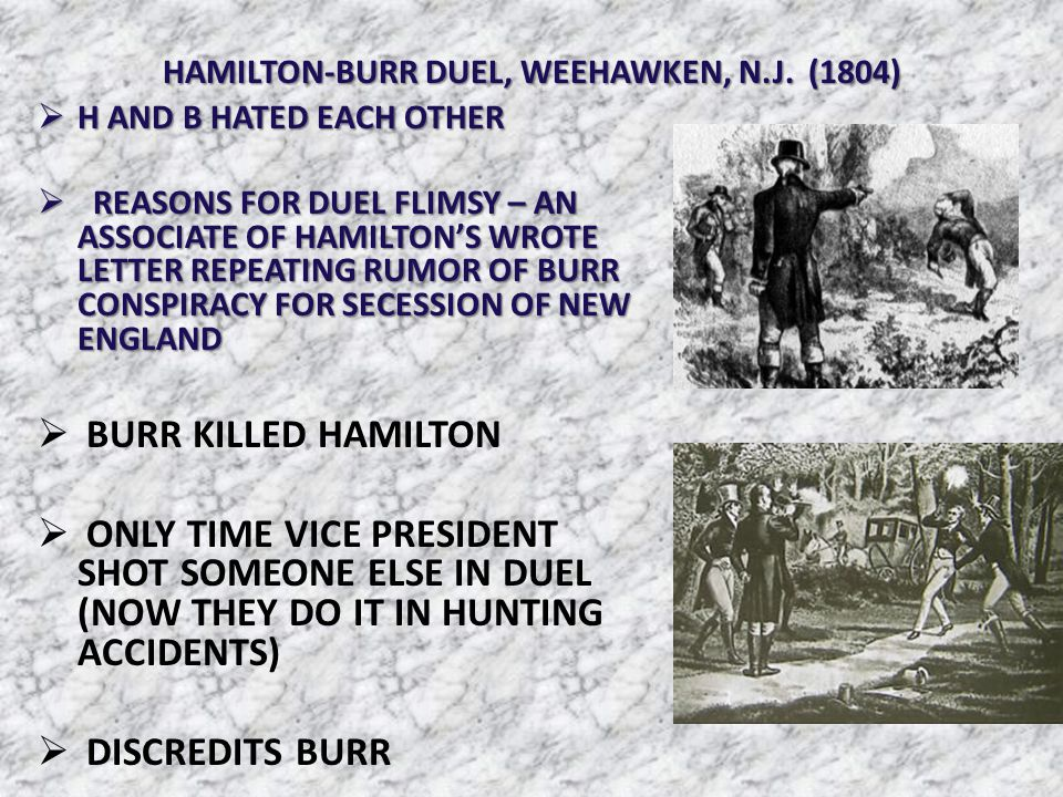 HAMILTON-BURR DUEL, WEEHAWKEN, N.J. (1804)  H AND B HATED EACH OTHER  REASONS FOR DUEL FLIMSY – AN ASSOCIATE OF HAMILTON'S WROTE LETTER REPEATING RU
