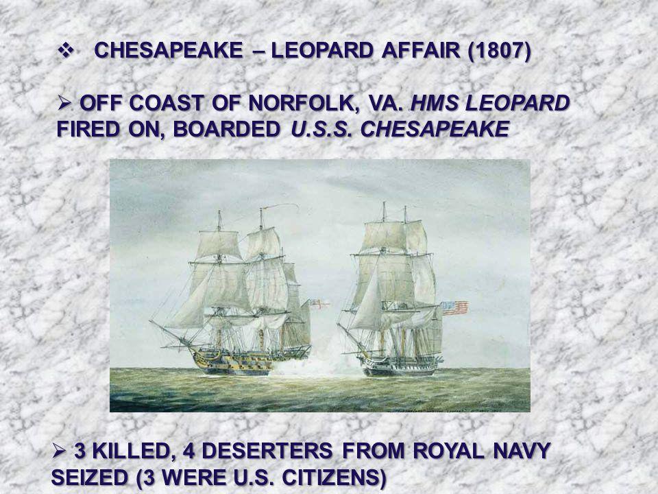  CHESAPEAKE – LEOPARD AFFAIR (1807)  OFF COAST OF NORFOLK, VA.