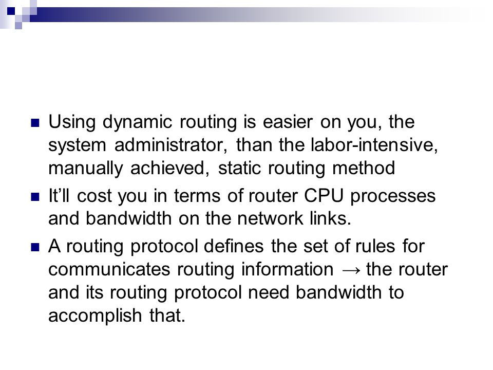 Using dynamic routing is easier on you, the system administrator, than the labor-intensive, manually achieved, static routing method It'll cost you in