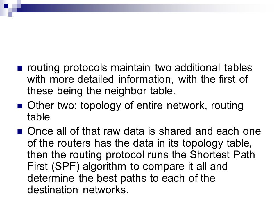routing protocols maintain two additional tables with more detailed information, with the first of these being the neighbor table. Other two: topology