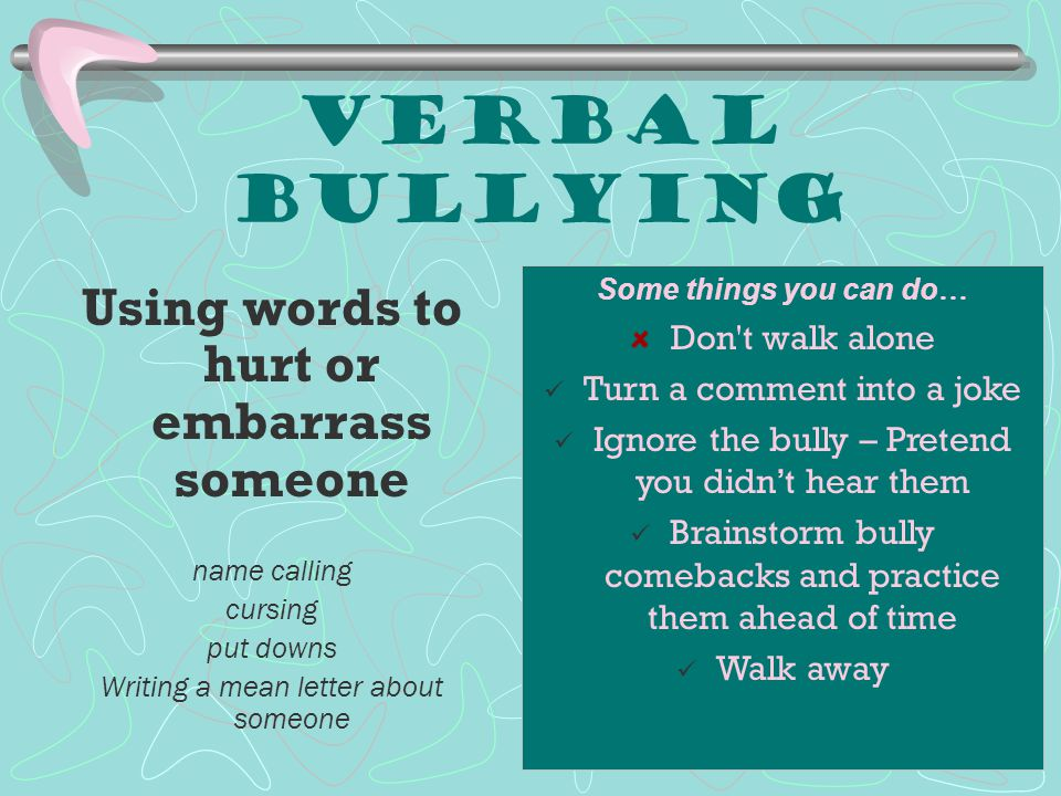 Witness Strategies Coach the victim  Give them some ideas on how to stop the bullying  Help the victim to get help from an adult.