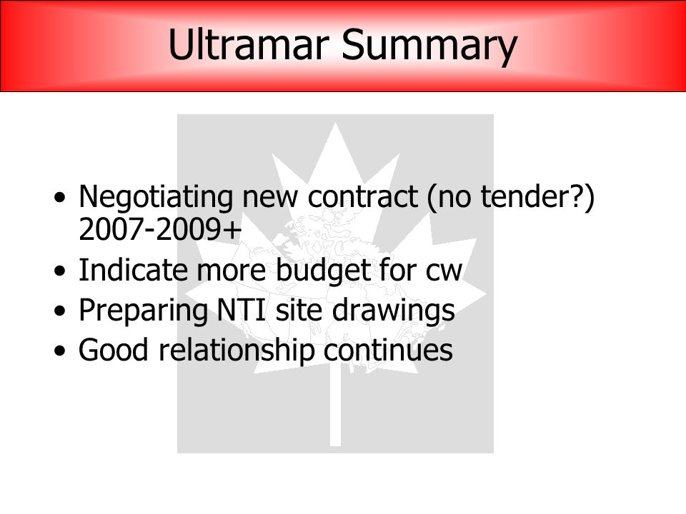 Ultramar Summary Negotiating new contract (no tender ) 2007-2009+ Indicate more budget for cw Preparing NTI site drawings Good relationship continues