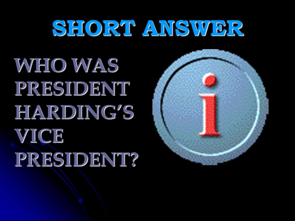 SHORT ANSWER WHO WAS PRESIDENT HARDING'S VICE PRESIDENT?