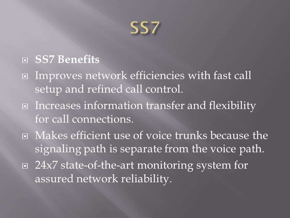  SS7 Benefits  Improves network efficiencies with fast call setup and refined call control.