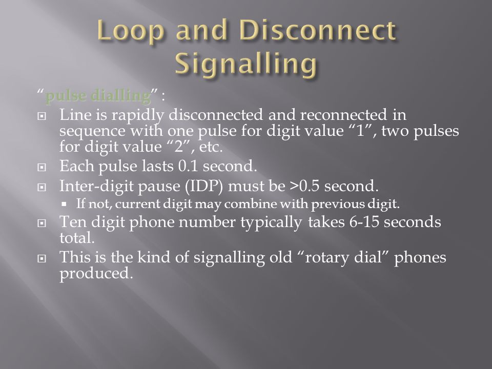 pulse dialling pulse dialling :  Line is rapidly disconnected and reconnected in sequence with one pulse for digit value 1 , two pulses for digit value 2 , etc.