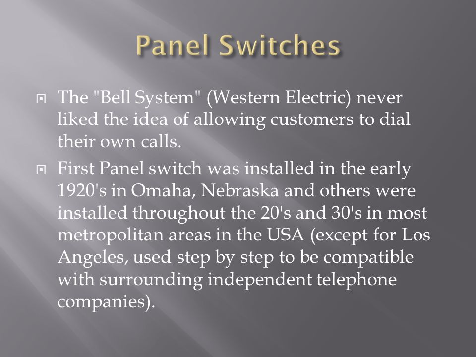  The Bell System (Western Electric) never liked the idea of allowing customers to dial their own calls.