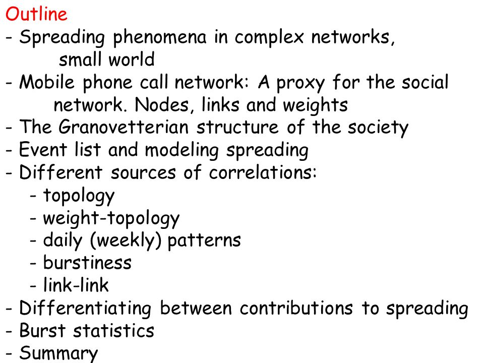 Outline - Spreading phenomena in complex networks, small world - Mobile phone call network: A proxy for the social network.