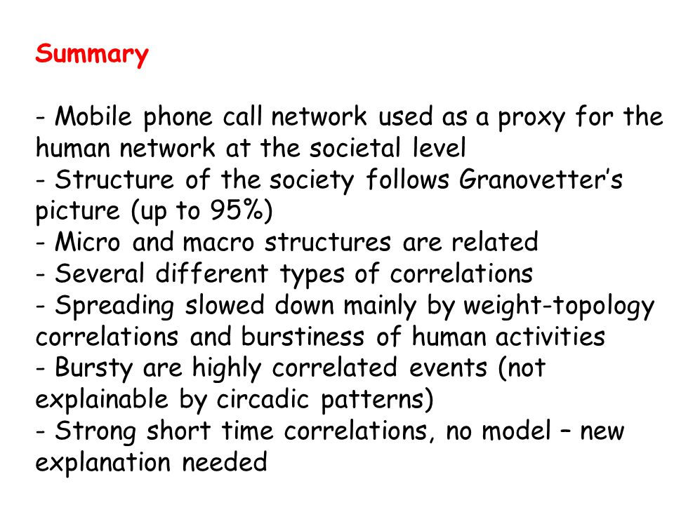 Summary - Mobile phone call network used as a proxy for the human network at the societal level - Structure of the society follows Granovetter's pictu