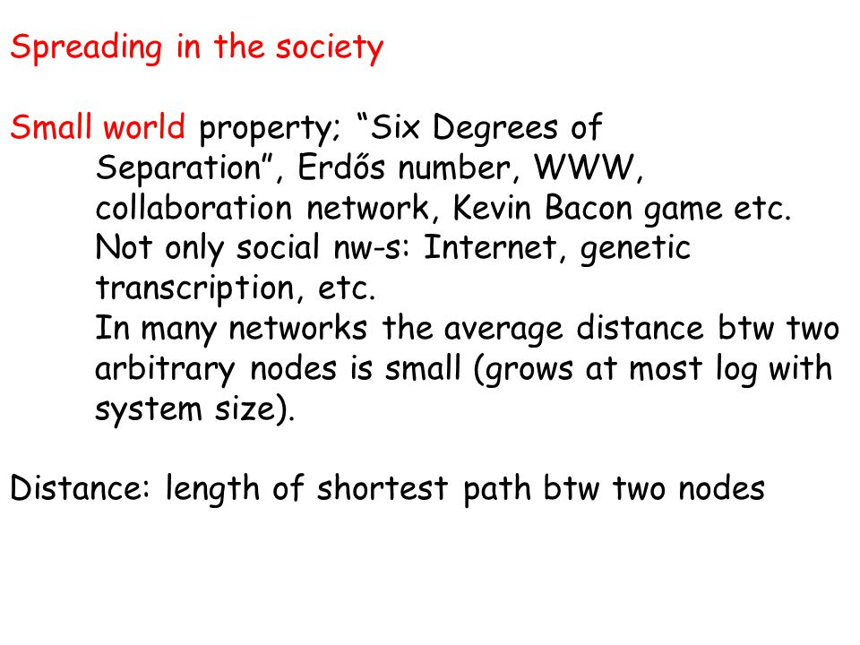 Spreading in the society Small world property; Six Degrees of Separation , Erdős number, WWW, collaboration network, Kevin Bacon game etc.