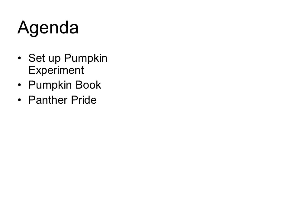 Agenda Set up Pumpkin Experiment Pumpkin Book Panther Pride