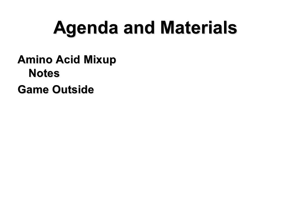 Agenda and Materials Amino Acid Mixup Notes Game Outside