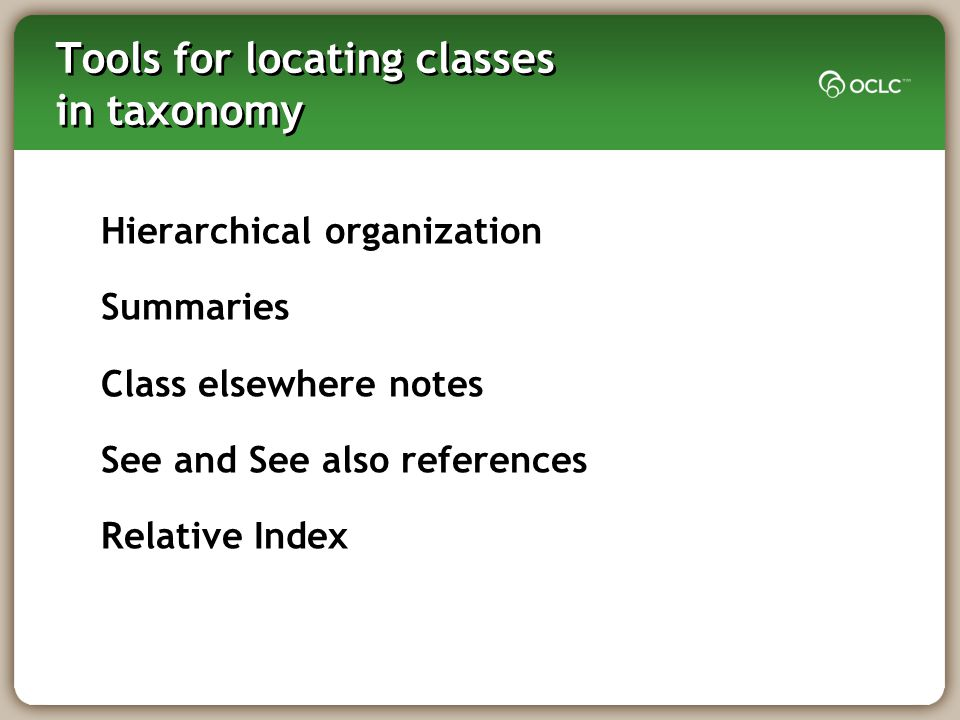 Tools for locating classes in taxonomy Hierarchical organization Summaries Class elsewhere notes See and See also references Relative Index