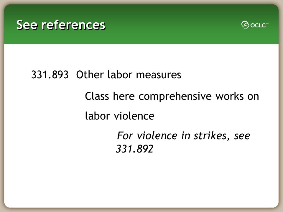 See references 331.893 Other labor measures Class here comprehensive works on labor violence For violence in strikes, see 331.892