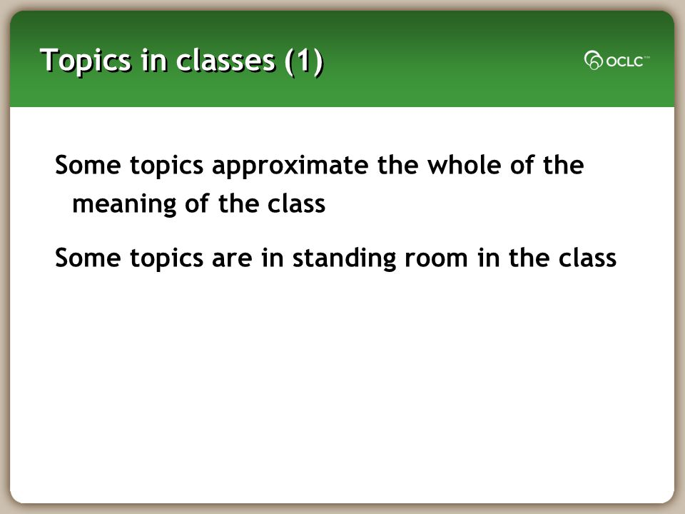 Topics in classes (1) Some topics approximate the whole of the meaning of the class Some topics are in standing room in the class