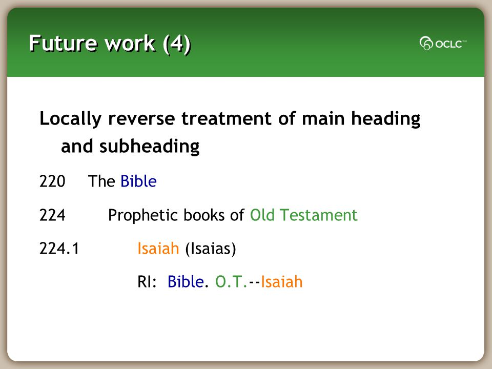 Future work (4) Locally reverse treatment of main heading and subheading 220The Bible 224 Prophetic books of Old Testament 224.1 Isaiah (Isaias) RI: Bible.