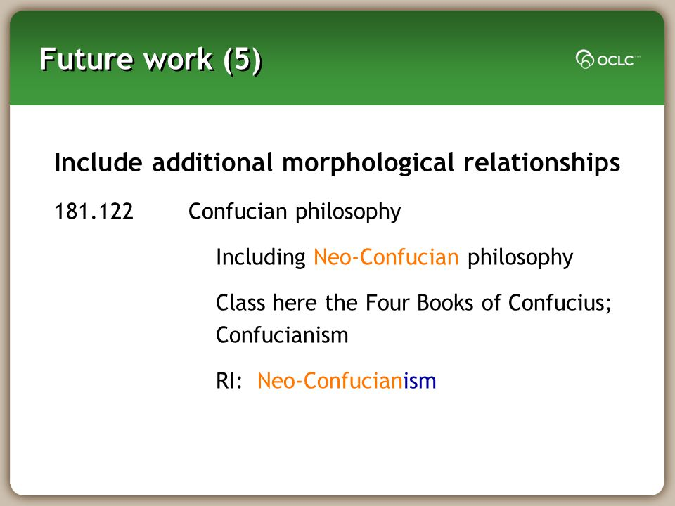 Future work (5) Include additional morphological relationships 181.122Confucian philosophy Including Neo-Confucian philosophy Class here the Four Books of Confucius; Confucianism RI: Neo-Confucianism