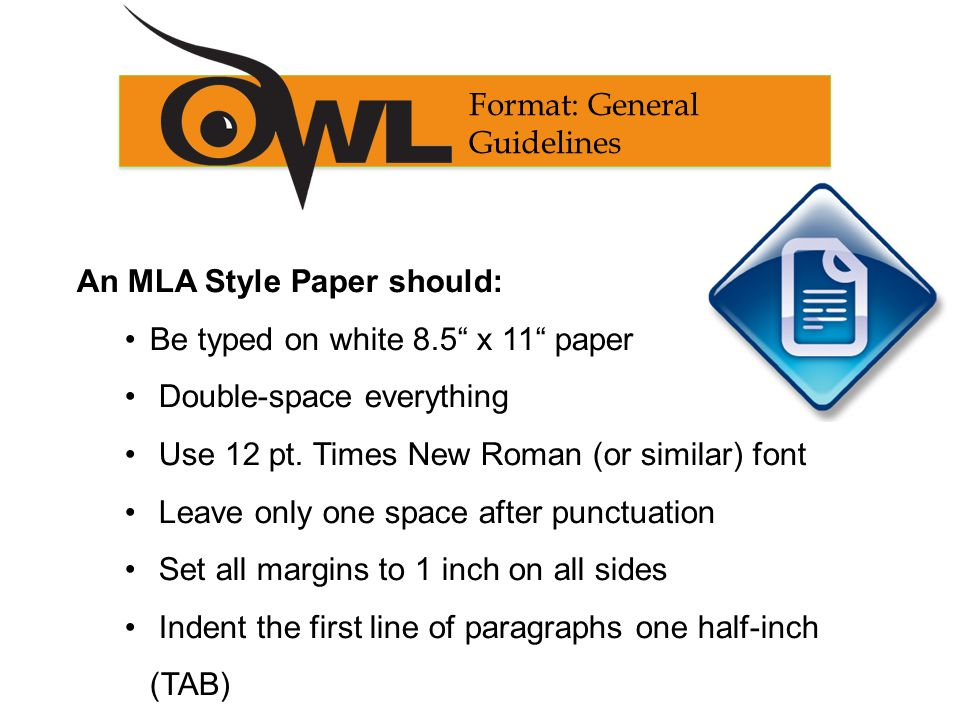 An MLA Style Paper should: Be typed on white 8.5 x 11 paper Double-space everything Use 12 pt.