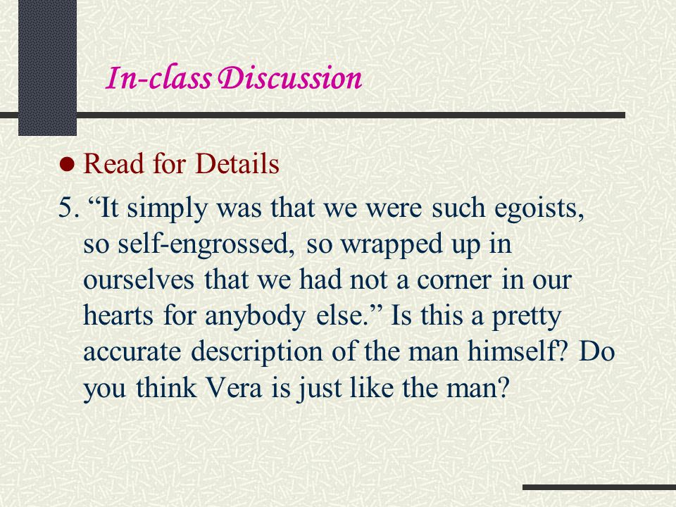 "Read for Details: 1. ""She smiled, he frowned."" Why? (para. 2) 2. What could Vera have seen in the man that made him not without attraction? (para 30)"