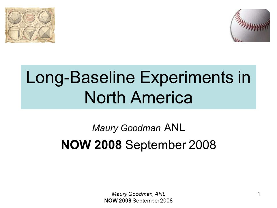 Maury Goodman, ANL NOW 2008 September 2008 1 Long-Baseline Experiments in North America Maury Goodman ANL NOW 2008 September 2008